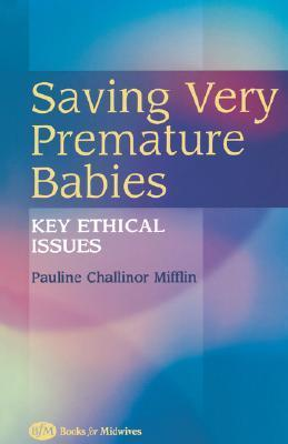 Saving Very Premature Babies: Key Ethical Issues  by  Mifflin