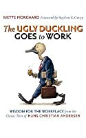 The Ugly Duckling Goes to Work: Wisdom for the Workplace from the Classic Tales of Hans Christian Andersen