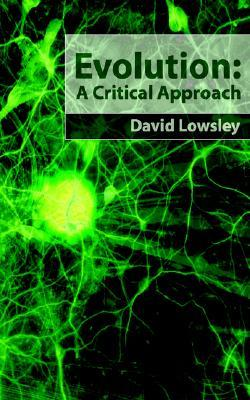 Evolution: A Critical Approach David Lowsley