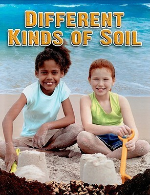 Different Kinds of Soil  by  Molly Aloian