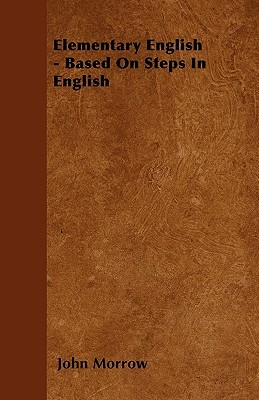 Elementary English - Based on Steps in English  by  John Morrow