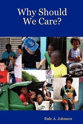 Why Should We Care?  by  Dale A. Johnson