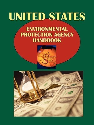 Us Environmental Protection Agency Handbook Volume 1 Strategic Information and Contacts USA International Business Publications