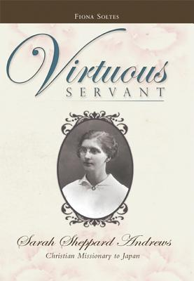 Virtuous Servant: Sarah Sheppard Andrews  by  Fiona Soltes