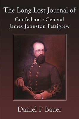 The Long Lost Journal of Confederate General James Johnston Pettigrew Dan Bauer