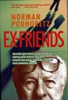 Ex Friends: Falling Out with Allen Ginsberg, Lionel and Diana Trilling, Lillian Hellman, Hannah Arendt, and Norman Mailer