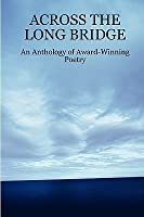 Across the Long Bridge: An Anthology of Award-Winning Poetry