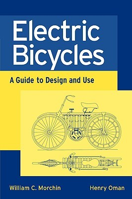 Electric Bicycles: A Guide to Design and Use [With CDROM] William C. Morchin