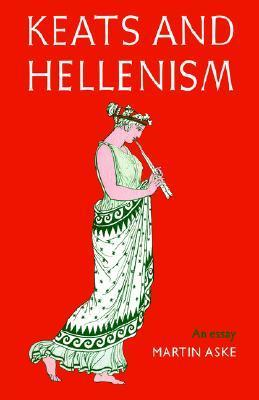 Keats and Hellenism: An Essay  by  Martin Aske