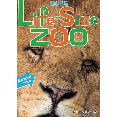 More Life-Size Zoo: An All-New Actual-Size Animal Encyclopedia - Teruyuki Komiya, Kristin Earhart, Junko Miyakoshi, Toshimitsu Matsuhashi, Toshimitsu  Matsuhashi
