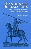 Bandits and Bureaucrats: The Ottoman Route to State Centralization (The Wilder House Series in Politics, History and Culture)