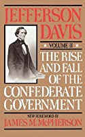 The Rise and Fall of the Confederate Government, Vol. 2