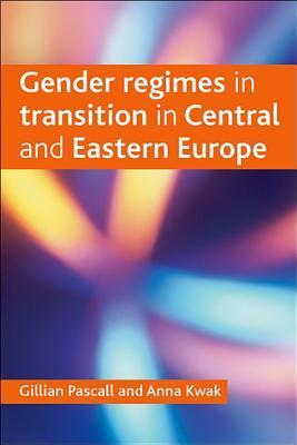 Gender regimes in transition in Central and Eastern Europe  by  Gillian Pascall