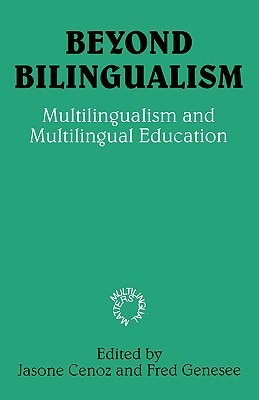 Beyond Bilingualism: Multilingualism And Multilingual Education (Multilingual Matters (Series), 110.)  by  Jasone Cenoz