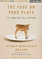 Face on Your Plate, The: The Truth About Food