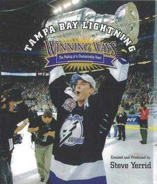 Tampa Bay Lightning Winning Ways: The Making of a Championship Heart  by  Steve Yerrid