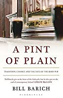 A Pint of Plain: Tradition, Change, and the Fate of the Irish Pub. Bill Barich