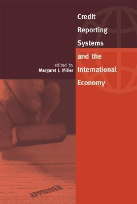 Credit Reporting Systems and the International Economy  by  Margaret J. Miller