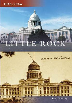 Little Rock, Arkansas (Then and Now)  by  Ray Hanley