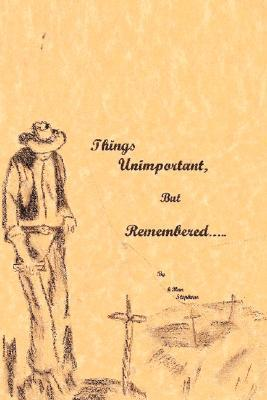 Things Unimportant, But Remembered H. Ron Stephens