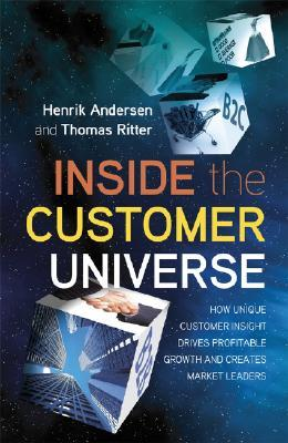 Inside the Customer Universe: How to Build Unique Customer Insight for Profitable Growth and Market Leadership  by  Henrik Andersen