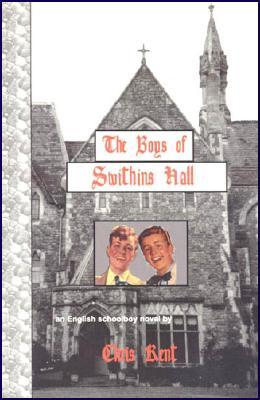 The Boys of Swithins Hall: An English Schoolboy Novel  by  Chris Kent