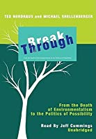 Break Through: From the Death of Environmentalism to the Politics of Possibility (Audio CD)