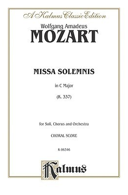 Missa Solemnis in C Major, K. 337: Satb with Satb Soli (Orch.)  by  Wolfgang Amadeus Mozart