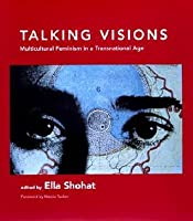 Talking Visions: Multicultural Feminism in a Transnational Age