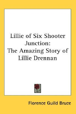 Lillie of Six Shooter Junction: The Amazing Story of Lillie Drennan Florence Guild Bruce