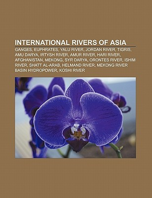 International Rivers of Asia: Ganges, Euphrates, Yalu River, Jordan River, Tigris, Amu Darya, Irtysh River, Amur River, Hari River, Afghanistan Source Wikipedia