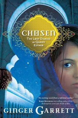 Chosen: The Lost Diaries of Queen Esther (Lost Loves of the Bible #1)  by  Ginger Garrett