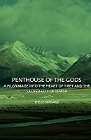 Penthouse of the Gods - A Pilgrimage Into the Heart of Tibet and the Sacred City of Lhasa