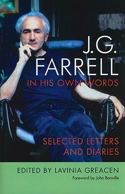 J.G. Farrell in His Own Words: Selected Letters and Diaries Lavinia Greacen