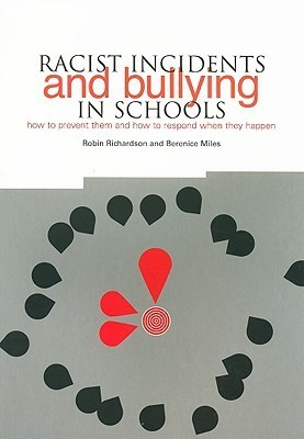 Racist Incidents and Bullying in Schools: How to Prevent Them and How to Respond When They Happen  by  Robin Richardson