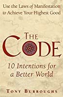 Code: 10 Intentions for a Better World: Use the Laws of Manifestation to Achieve Your Highest Good