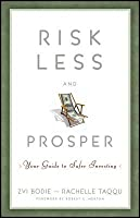 Risk Less and Prosper: Your Guide to Safer Investing