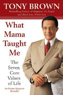 What Mama Taught Me: The Seven Core Values of Life  by  Tony Brown
