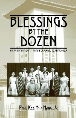 Blessings the Dozen: An Autobiography with Personal Testimonies by Paul Kee-Hua Hang Jr.