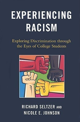 Experiencing Racism: Exploring Discrimination Through the Eyes of College Students Richard Seltzer