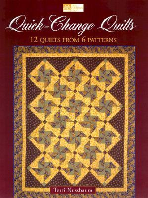 Quick-Change Quilts: 12 Quilts from 6 Patterns  by  Terri Nussbaum
