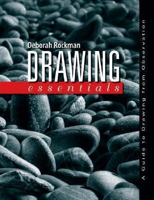 Drawing Essentials: A Guide to Drawing from Observation  by  Deborah Rockman
