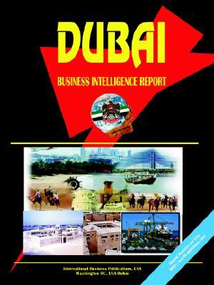 Dubai Business Intelligence Report  by  USA International Business Publications