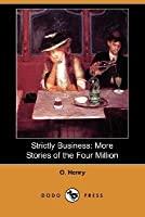 Strictly Business: More Stories of the Four Million (Dodo Press)