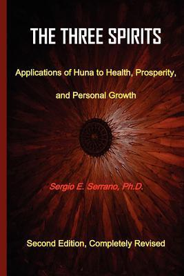 The Three Spirits: Applications of Huna to Health, Prosperity, and Personal Growth  by  Sergio E. Serrano