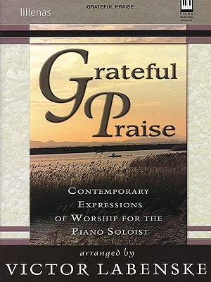 Grateful Praise: Contemporary Expressions of Worship for the Piano Soloist  by  Victor Labenske