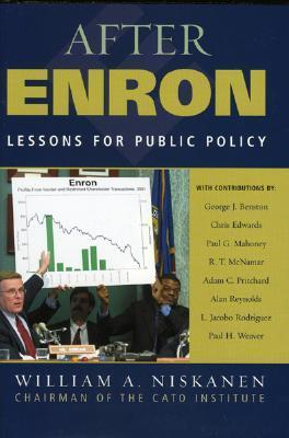 After Enron: Lessons for Public Policy  by  William A. Niskanen Jr.