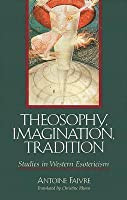Theosophy, Imagination, Tradition: Studies in Western Esotericism