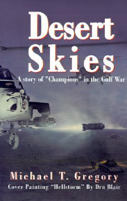 Desert Skies: A Story of Champions in the Gulf War Michael T. Gregory