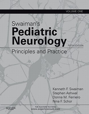 Swaimans Pediatric Neurology: Principles and Practice, 2-Volume Set  by  Kenneth F. Swaiman